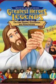 Великие библейские герои и истории – Тайная вечеря, распятие и воскрешение
